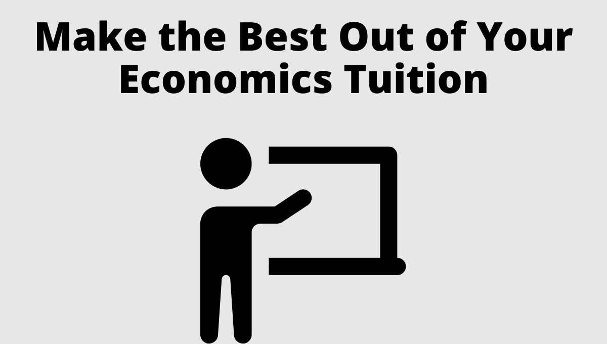 Make the Best Out of Your Economics Tuition