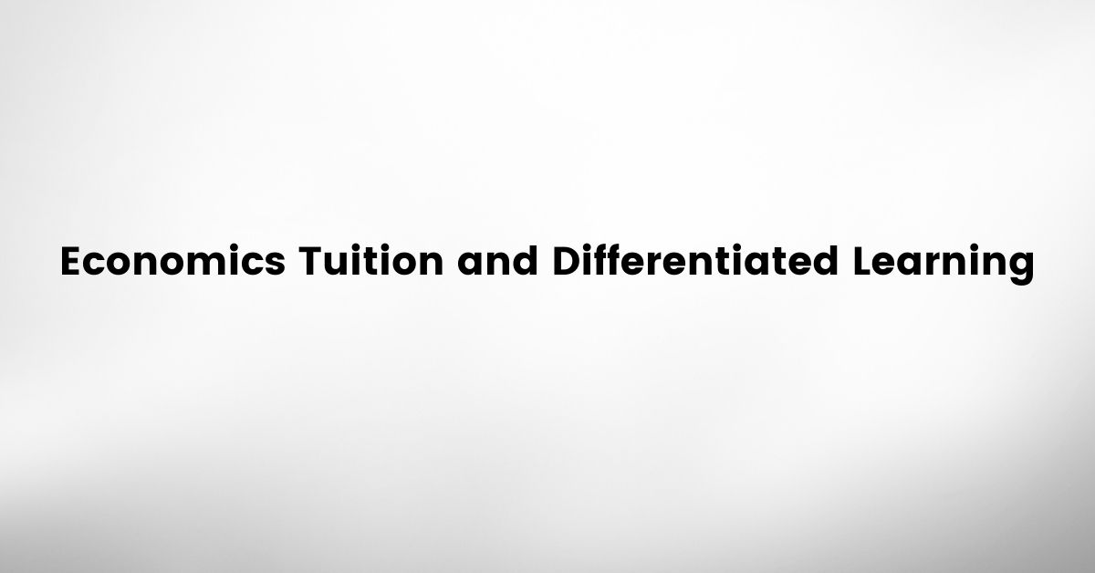 Economics Tuition and Differentiated Learning